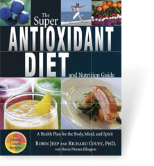 The Super Antioxidant Diet by Robin Jeep and Richard Couey, Ph.D.